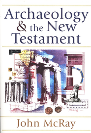 Archaeology & the New Testament   -              By: John McRay