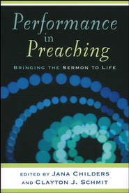 Performance in Preaching: Bringing the Sermon to Life--Book and DVD  -     By: Clayton J. Schmit, Jana Childers