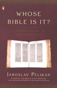 Whose Bible Is It?: A History of the Scriptures Through the Ages  -     By: Jaroslav Pelikan