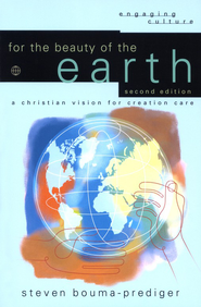 For the Beauty of the Earth, 2nd edition: A Christian Vision for Creation Care  -     By: Steven Bouma-Prediger
