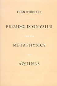 Pseudo-Dionysius and the Metaphysics of Aquinas   -     By: Fran O'Rourke