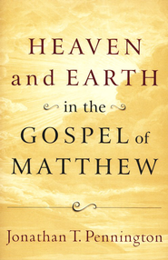 Heaven and Earth in the Gospel of Matthew  -     By: Jonathan T. Pennington