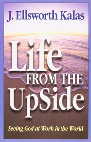 Life From the Up Side  -     By: J. Ellsworth Kalas
