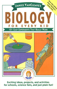Biology for Every Kid: 101 Easy Experiments That Really Work  -     By: Janice VanCleave