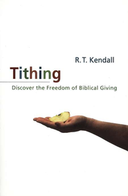 Tithing: A Call to Serious, Biblical Giving   -     By: R.T. Kendall