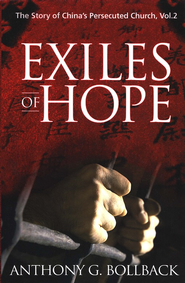 Exiles of Hope: The Story of China's Persecuted Church, Vol 2  -     By: Anthony G. Bollback
