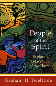 People of the Spirit: Exploring Luke's View of the Church  -     By: Graham H. Twelftree