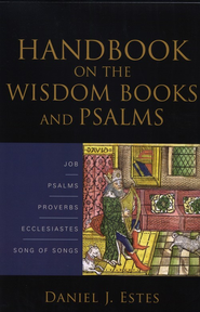Handbook on the Wisdom Books and Psalms  -     By: Daniel J. Estes