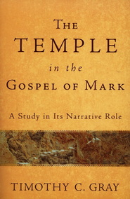 The Temple in the Gospel of Mark: A Study in Its Narrative Role  -     By: Timothy C. Gray