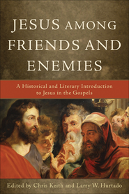 Jesus among Friends and Enemies: A Historical and Literary Introduction to Jesus in the Gospels  -     Edited By: Chris Keith, Larry W. Furtado     By: Edited by Chris Keith & Larry W. Hurtado