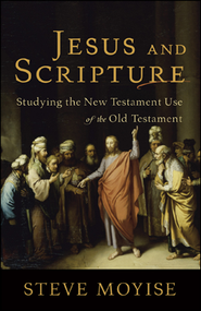 Jesus and Scripture: Studying the New Testament Use of the Old Testament  -     By: Steve Moyise