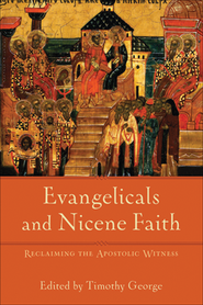 Evangelicals and Nicene Faith: Reclaiming the Apostolic Witness  -     By: Timothy George