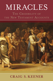 Miracles: The Credibility of the New Testament  Accounts, 2 Vols.  -              By: Craig S. Keener