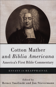 Cotton Mather and Biblia Americana—America's First Bible Commentary: Essays in Reappraisal  -     Edited By: Reiner Smolinski, Jan Stievermann     By: Edited by Reiner Smolinski & Jan Stievermann