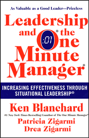 Leadership and the One Minute Manager: Increasing Effectiveness Through Situational Leadership  -     By: Ken Blanchard