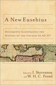 A New Eusebius: Documents Illustrating the History of the Church to AD 337  -     Edited By: J. Stevenson, W.H.C. Frend     By: Edited by J. Stevenson & W.H.C. Frend