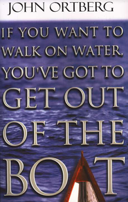 If You Want to Walk on Water, You've Got to Get Out of  the Boat, Large Print  -     By: John Ortberg