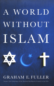 A World Without Islam  -     By: Graham E. Fuller