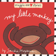 Snuggle Me Stories: My Little Monkey  -              By: Sandra Magsamen