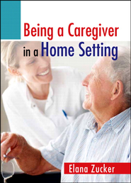 Being a Caregiver in a Home Setting   -              By: Elana Zucker