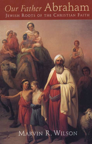 Our Father Abraham: Jewish Roots of the  Christian Faith  -     By: Marvin R. Wilson