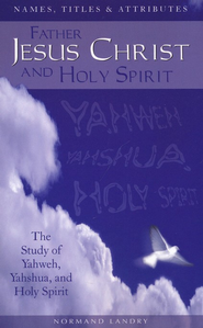 Names, Titles and Attributes Father, Jesus Christ and Holy Spirit  -     By: Normand Landry
