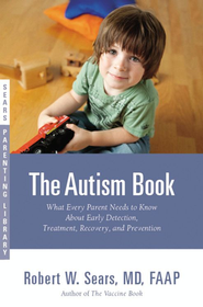 The Autism Book: What Every Parent Needs to Know About  Early Detection, Treatment, Recovery and Prevention   -     By: Robert Sears