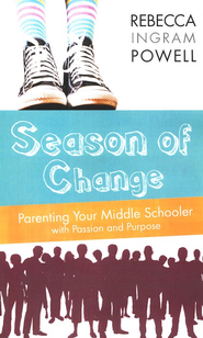 Season of Change: Parenting Your Middle Schooler with Passion and Purpose  -     By: Rebecca Ingram Powell