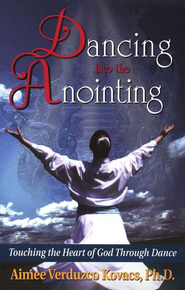 Dancing into the Anointing   -     By: Aimee Kovacs