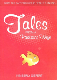 Tales from a Pastor's Wife: What the Pastor's Wife Is Really Thinking.  -              By: Kimberly Siefert