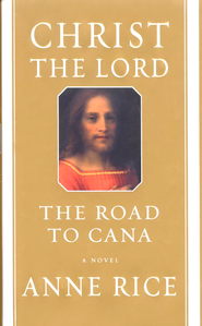 The Road to Cana, Christ the Lord Series #2   -     By: Anne Rice