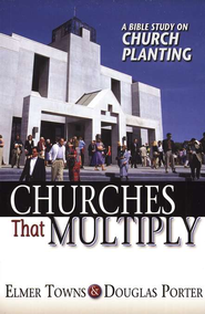 Churches That Multiply: A Bible Study on Church Planting  -     By: Elmer L. Towns, Douglas Porter