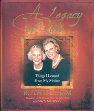 A Legacy of Love: Things I Learned from My Mother   -     By: Ruth Graham McIntyre