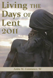 Living the Days of Lent 2011   -     By: Anita M. Constance