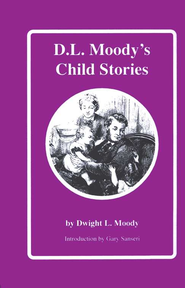 D.L. Moody's Child Stories   -              By: D.L. Moody