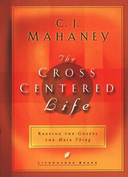 The Cross-Centered Life  -              By: C.J. Mahaney