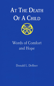 At the Death of a Child: Words of Comfort and Hope   -     By: Donald Deffner