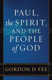 Paul, the Spirit, and the People of God   -     By: Gordon D. Fee