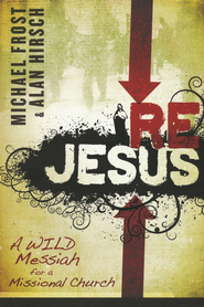 ReJesus: A Wild Messiah for a Missional Church   -              By: Michael Frost, Alan Hirsch
