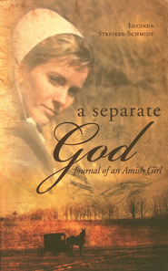 A Separate God: Journal of An Amish Girl  -     By: Lucinda Streiker-Schmidt