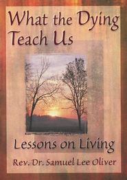 What the Dying Teach Us: Lessons on Living   -     By: Samuel Lee Oliver