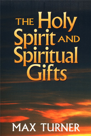 The Holy Spirit And Spiritual Gifts: Then and Now   -     By: Max Turner