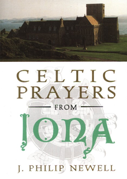 Celtic Prayers from Iona   -     By: J. Philip Newell
