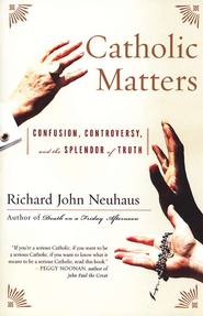 Catholic Matters: Confusion, Controversy, and the Splendor of Truth  -              By: Richard John Neuhaus