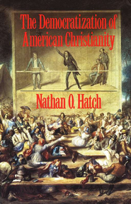 The Democratization of American Christianity   -              By: Nathan O. Hatch