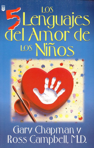 Los Cinco Lenguajes del Amor de los Ni&#241os  (The Five Love Languages of Children)  -     By: Gary Chapman, Ross Campbell