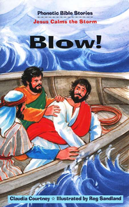 Phonetic Bible Stories: Blow! Jesus Calms the Storm   -              By: Claudia Courtney, Reg Sandland
