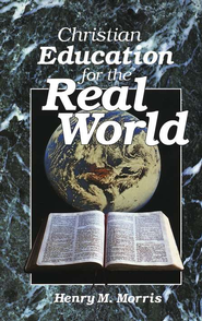 Christian Education for the Real World  -     By: Henry M. Morris