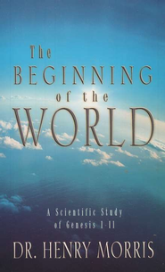 The Beginning of the World    -     By: Henry M. Morris