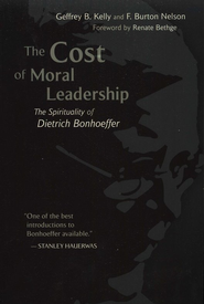 The Cost of Moral Leadership: The Spirituality of Dietrich Bonhoeffer  -     By: Geffrey B. Kelly, F. Burton Nelson